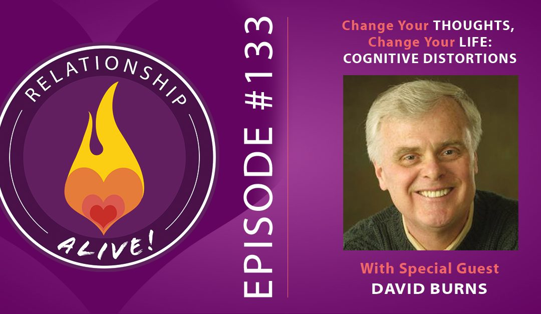 133: Change Your Thoughts, Change Your Life – Cognitive Distortions with Dr. David Burns