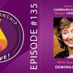 135: Improve Your Communication Skills for Deeper Understanding – with Deborah Tannen