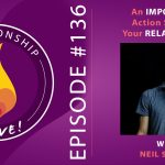 136: An Important Action Step for Your Relationship – with Neil Sattin