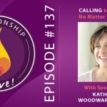 137: Calling in The One – No Matter Your Status – with Katherine Woodward Thomas