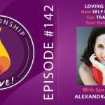142: Loving Bravely – How Self Discovery Can Transform Your Relationship – with Alexandra Solomon