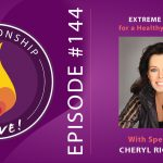 144: Extreme Self Care for a Healthy Relationship – with Cheryl Richardson