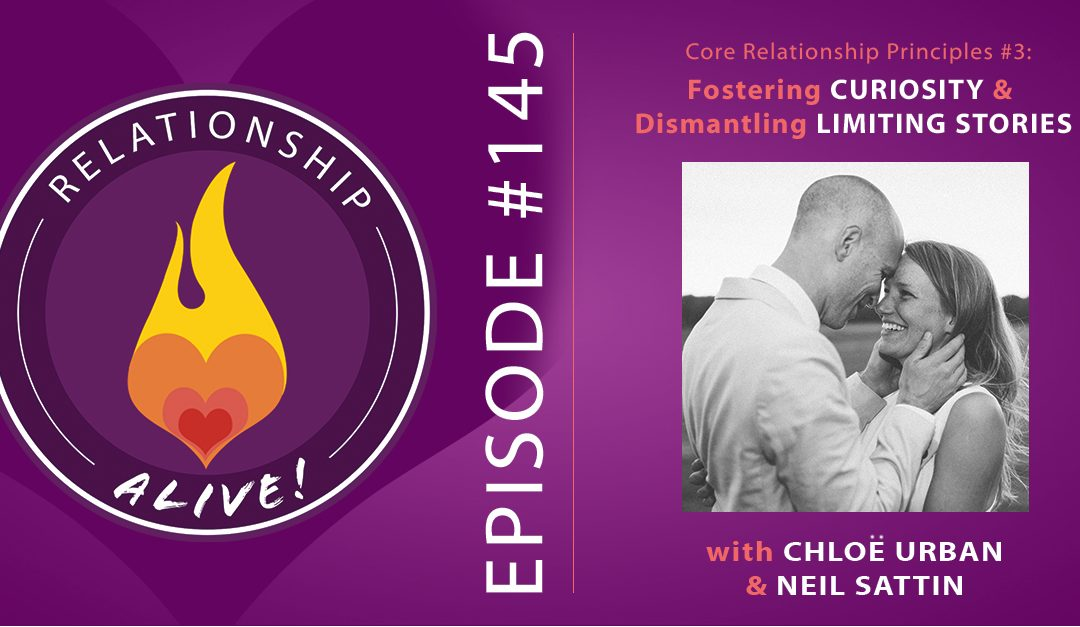 145: Core Relationship Principles #3 – Fostering Curiosity and Dismantling Limiting Stories – with Chloe Urban and Neil Sattin
