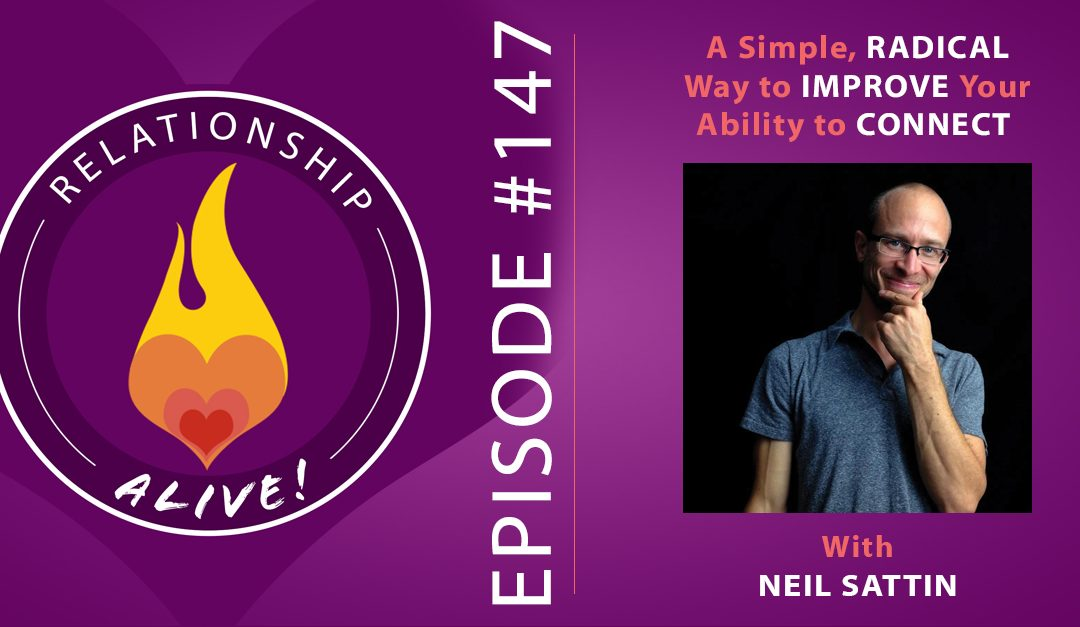 147: A Simple, Radical Way to Improve Your Ability to Connect