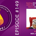 149: Getting Back Together with an Ex – Should You? How to do it right.