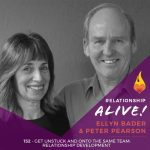 152: Get Unstuck and onto the Same Team – Relationship Development with Ellyn Bader and Peter Pearson