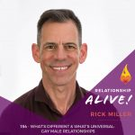 154: What's Different and What's Universal – Gay Male Relationships – with Rick Miller