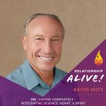 158: Loving Completely – Integrating Science, Heart, and Spirit – with Keith Witt
