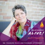 162: Pleasure, Touch, and The Wheel of Consent – with Betty Martin