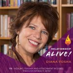 176: Healing Trauma and Attachment Injuries through Intimacy: AEDP with Diana Fosha