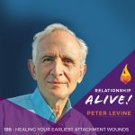 198: Healing Your Earliest Attachment Wounds – with Peter Levine