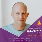 207: Getting Truthful about the Ways You Hold Back – with Neil Sattin
